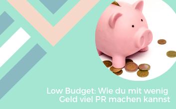 Low Budget Tipp: Mit kleinem Geld erfolgreich PR machen