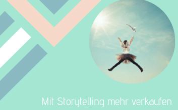Mit Storytelling mehr verkaufen!