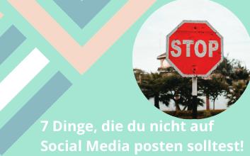 7 DInge die du nicht auf Social Media posten solltest