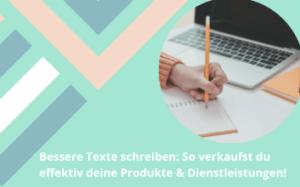 Bessere Texte schreiben: So verkaufst du effektiv deine Produkte & Dienstleistungen!