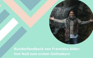 Franziska Alder: Von Null zum ersten Onlinekurs